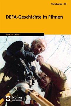 DEFA-Geschichte in Filmen (eBook, PDF) - Grisko, Michael