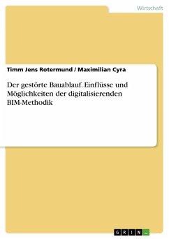 Der gestörte Bauablauf. Einflüsse und Möglichkeiten der digitalisierenden BIM-Methodik (eBook, PDF)