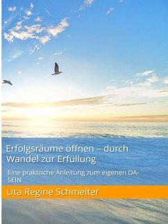 Erfolgsräume öffnen - durch Wandel zur Erfüllung (eBook, ePUB) - Schmelter, Uta Regine