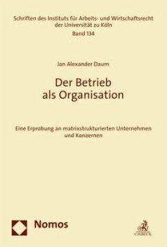 Der Betrieb als Organisation - Daum, Jan Alexander