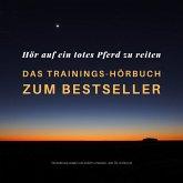 Hör auf ein totes Pferd zu reiten: Das Trainings-Hörbuch zum Bestseller (MP3-Download)