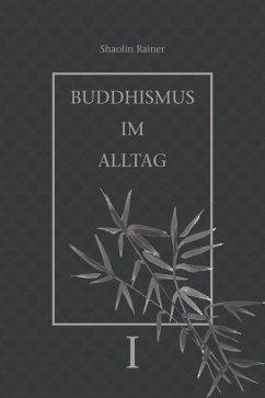 Buddhismus im Alltag (eBook, ePUB) - Deyhle, Rainer