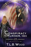 Conspiracy to Murder, 1865 (The Symbiont Time Travel Adventures Series, Book 6) (eBook, ePUB)