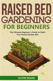 Raised Bed Gardening for Beginner: The Ultimate Beginner's Guide to Quickly Build Your Raised Garden Bed. How to Grow and Sustain Vegetables, Fruits and Herbs in Your Own Organic Vegetable Garden (eBook, ePUB)
