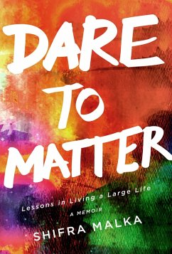Dare to Matter: Lessons in Living a Large Life (eBook, ePUB) - Malka, Shifra