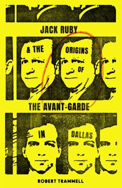 Jack Ruby and the Origins of the Avant-Garde in Dallas (eBook, ePUB) - Trammell, Robert