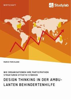 Design Thinking in der ambulanten Behindertenhilfe. Wie Organisationen ihre partizipativen Strukturen effektiv stärken (eBook, PDF)
