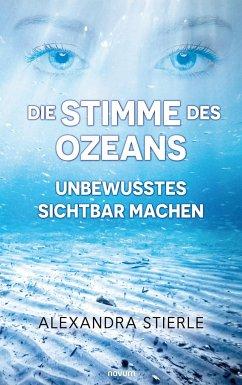 Die Stimme des Ozeans - Unbewusstes sichtbar machen - Stierle, Alexandra