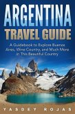 Argentina Travel Guide: A Guidebook to Explore Buenos Aires, Wine Country, and Much More in This Beautiful Country (eBook, ePUB)