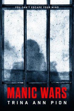 Manic Wars (eBook, ePUB) - Pion, Trina Ann