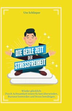 Die geile Zeit der Stressfreiheit - Schlieper, Ute