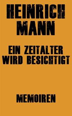 Ein Zeitalter wird besichtigt (eBook, ePUB) - Mann, Heinrich