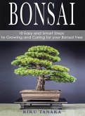 Bonsai: 10 Easy and Smart Steps to Growing and Caring for Your Bonsai Tree