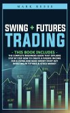 2 in 1 Swing + Futures trading: The complete beginners guide that explains step by step how to create a passive income for a living and make money eve