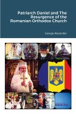Patriarch Daniel and The Resurgence of the Romanian Orthodox Church