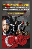 Turkey's Proxy War: Pan-Islamism, Jihadi Groups and Crimes against Kurds in Iraq & Syria