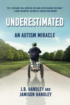 Underestimated: An Autism Miracle - Handley, J. B.; Handley, Jamison