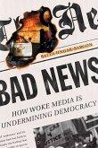 Bad News: How Woke Media Is Undermining Democracy