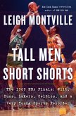 Tall Men, Short Shorts: The 1969 NBA Finals: Wilt, Russ, Lakers, Celtics, and a Very Young Sports Reporter