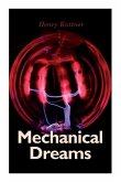 Mechanical Dreams: 2 Sci-Fi Classics by Henry Kuttner: The Ego Machine & Where the World is Quiet