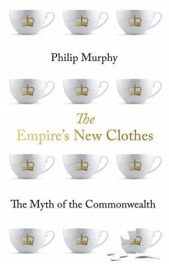 The Empire's New Clothes: The Myth of the Commonwealth - Murphy, Philip