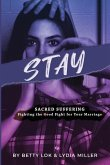 Stay: Sacred Suffering: Fighting the Good Fight For Your Marriage
