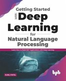 Getting started with Deep Learning for Natural Language Processing: Learn how to build NLP applications with Deep Learning (English Edition)