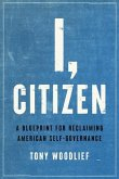 I, Citizen: A Blueprint for Reclaiming American Self-Governance