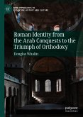 Roman Identity from the Arab Conquests to the Triumph of Orthodoxy (eBook, PDF)
