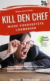 Kill den Chef! Miese Vorgesetzte loswerden (eBook, ePUB)