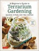 A Beginner's Guide to Terrarium Gardening (eBook, ePUB)