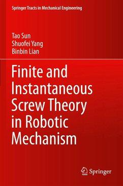 Finite and Instantaneous Screw Theory in Robotic Mechanism - Sun Tao;Yang, Shuofei;Lian, Binbin