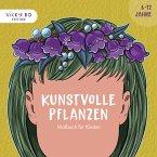 Kunstvolle Pflanzen - Malbuch für Kinder. 6-12 Jahre