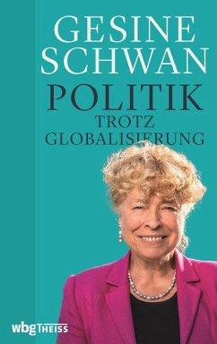 Politik trotz Globalisierung (eBook, ePUB) - Schwan, Gesine