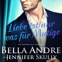 Liebe ist nur was für Mutige(Die Maverick Milliardäre 2) (MP3-Download) - Andre, Bella; Skully, Jennifer