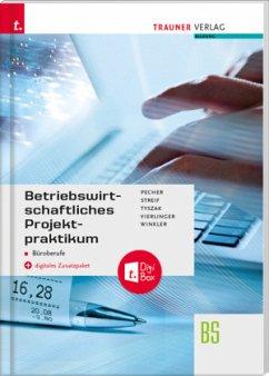 Betriebswirtschaftliches Projektpraktikum für Büroberufe + digitales Zusatzpaket - Pecher, Kurt;Streif, Markus;Tyszak, Günter