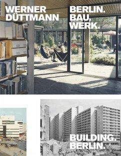 Werner Düttmann. Berlin.Bau.Werk.