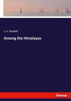 Among the Himalayas - Waddell, L. A.
