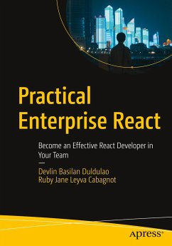 Practical Enterprise React: Become an Effective React Developer in Your Team - Duldulao, Devlin Basilan;Cabagnot, Ruby Jane Leyva