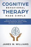 Cognitive Behavioral Therapy: Made Simple - The 21 Day Step by Step Guide to Overcoming Depression, Anxiety, Anger, and Negative Thoughts (Practical Emotional Intelligence Book, #3) (eBook, ePUB)