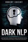 Dark NLP: How Reading Body Language to Influence Human Behavior Through Secret Mind Control Techniques of Manipulation and Persuasion and Improve Emotional Intelligence to Convince and Manage People (eBook, ePUB)