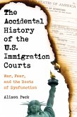 The Accidental History of the U.S. Immigration Courts (eBook, ePUB)