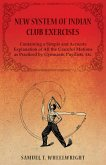 New System of Indian Club Exercises - Containing a Simple and Accurate Explanation of All the Graceful Motions as Practiced by Gymnasts, Pugilists, Etc. (eBook, ePUB)