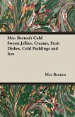 Mrs. Beeton's Cold Sweets, Jellies, Creams, Fruit Dishes, Cold Puddings and Ices (eBook, ePUB)