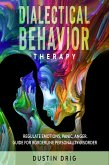 Dialectical Behavior Therapy: Regulate Emotions, Panic, Anger. Guide for Borderline Personality Disorder (eBook, ePUB)