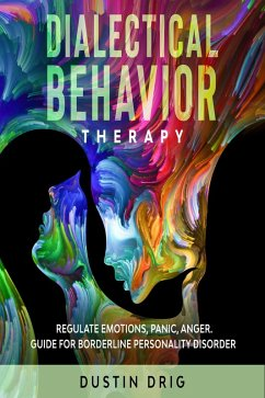 Dialectical Behavior Therapy: Regulate Emotions, Panic, Anger. Guide for Borderline Personality Disorder (eBook, ePUB) - Drig, Dustin