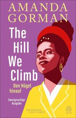 The Hill We Climb - Den Hügel hinauf: Zweisprachige Ausgabe - Gorman, Amanda