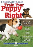 The American Kennel Club's Train Your Puppy Right (eBook, ePUB)