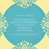 Die Ruhe in Person: Stress abbauen, Ängste überwinden und negative Gedanken loswerden (Hypnose-Bundle) (MP3-Download)