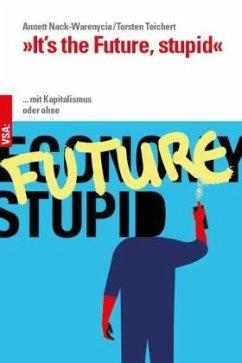 »It's the Future, stupid« - Nack-Warenycia, Annett;Teichert, Torsten